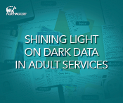 Shining Light on Dark Data in Adult Services